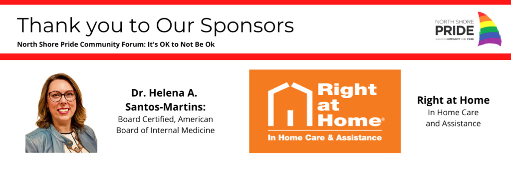 Thank you to Our Sponsors - North Shore Pride Community Forum It's Ok to Not Be Ok - Dr. Helena Santos-Martinez and Right at Home In Home Homecare